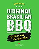 Original Brasilian BBQ: Grillen wie die Gauchos