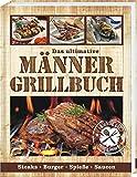 Das ultimative Männer Grillbuch: Männergrillbuch: Männer sind die besten Griller