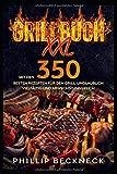 Grillbuch XXL: Mit den 350 besten Rezepten für den Grill. Unglaublich vielfältig und abwechslungsreich.