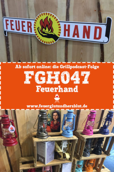 Ab sofort online: die Grillpodcast-Folge FGH047 - Feuerhand